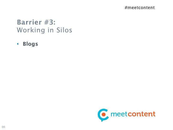 #meetcontent     Barrier #3:     Working in Silos     •   Blogs56