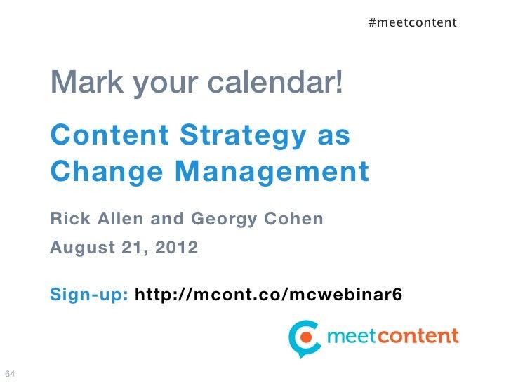 #meetcontent     Mark your calendar!     Content Strategy as     Change Management     Rick Allen and Georgy Cohen     Aug...