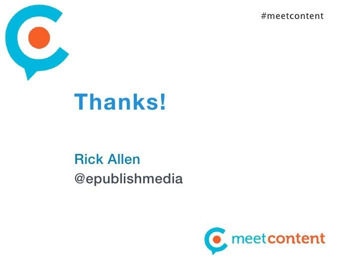 #meetcontentThanks!Rick Allen@epublishmedia