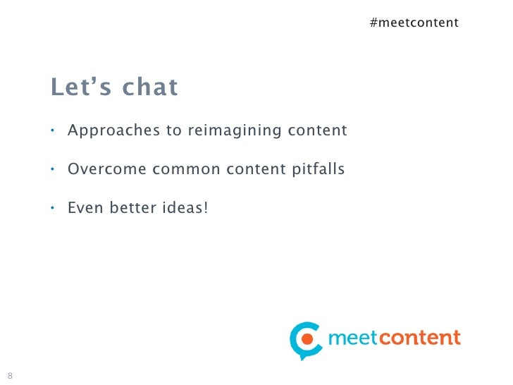 #meetcontent    Let's chat    •   Approaches to reimagining content    •   Overcome common content pitfalls    •   Even be...