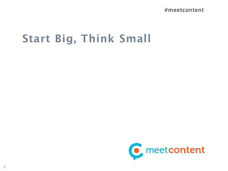 #meetcontent    Start Big, Think Small9