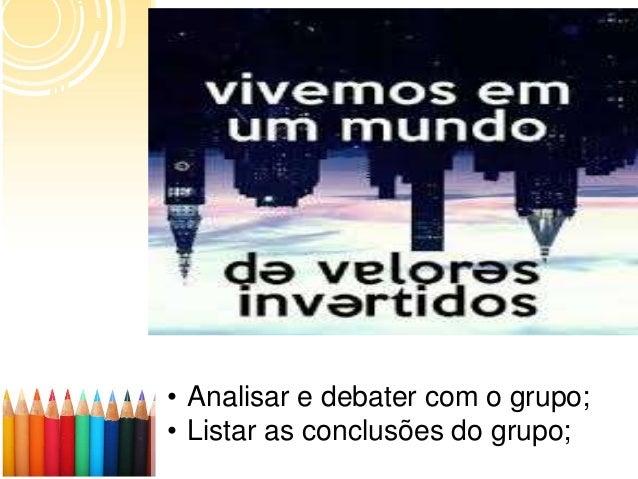 • Analisar e debater com o grupo; • Listar as conclusões do grupo;