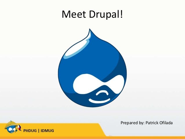 Meet Drupal!  Prepared by: Patrick Ofilada