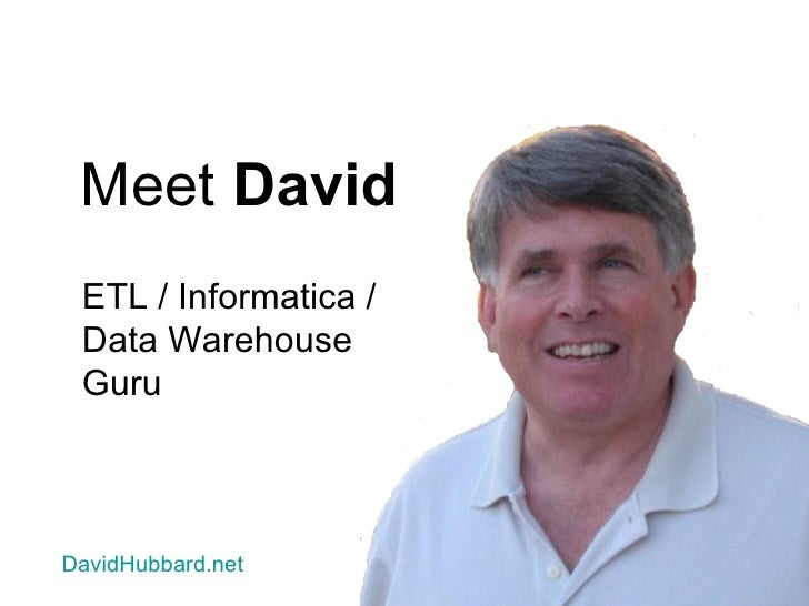 Meet  David ETL / Informatica / Data Warehouse Guru DavidHubbard.net