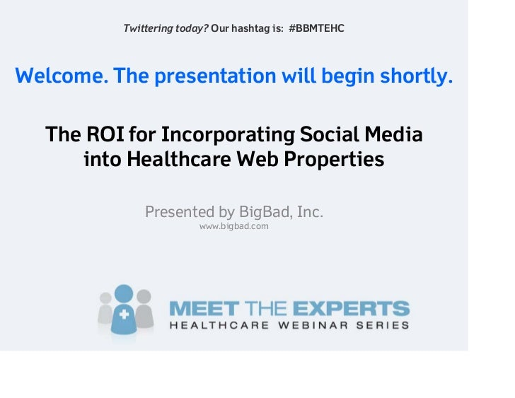 Twittering today? Our hashtag is: #BBMTEHC    Welcome. The presentation will begin shortly.     The ROI for Incorporating ...