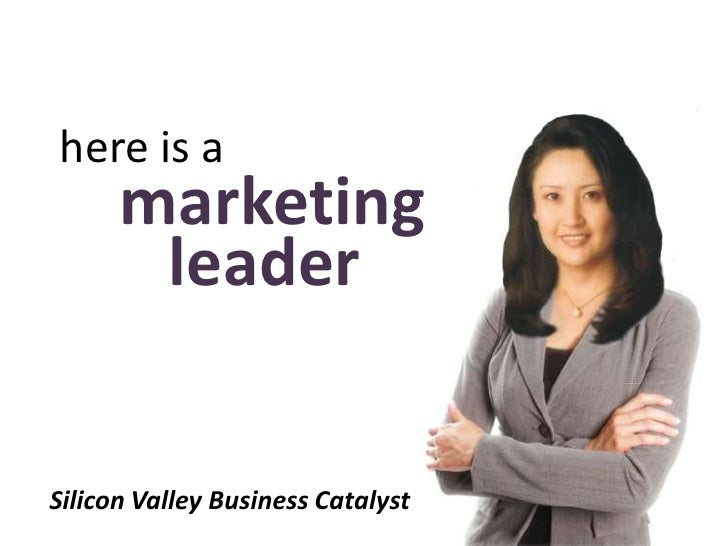 here is a       marketing        leader   Silicon Valley Business Catalyst