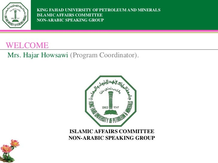 KING FAHAD UNIVERSITY OF PETROLEUM AND MINERALS         ISLAMIC AFFAIRS COMMITTEE         NON-ARABIC SPEAKING GROUPWELCOME...