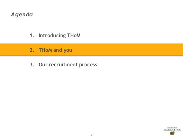 Agenda                1. Introducing THoM                2. THoM and you                3. Our recruitment processPresenta...