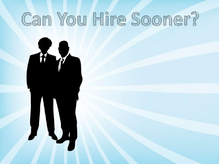Can You Hire Sooner?<br />