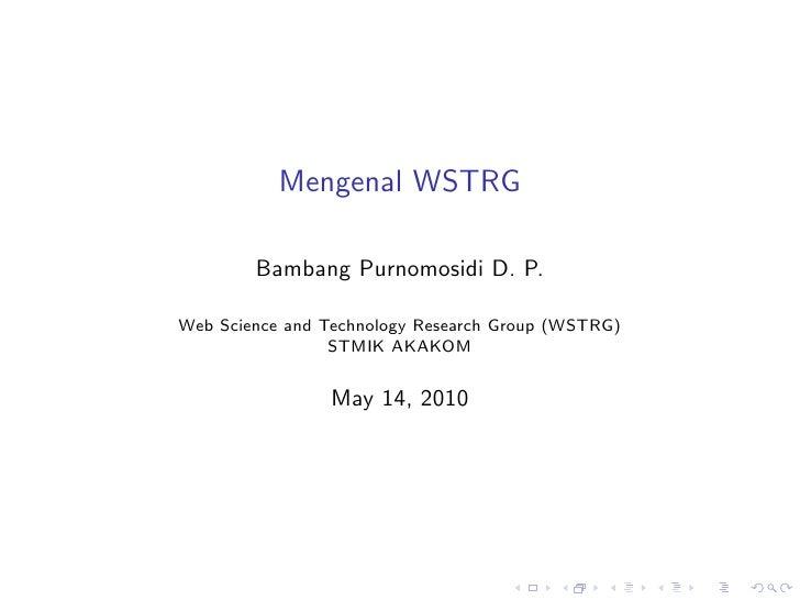 Mengenal WSTRG          Bambang Purnomosidi D. P.  Web Science and Technology Research Group (WSTRG)                  STMI...