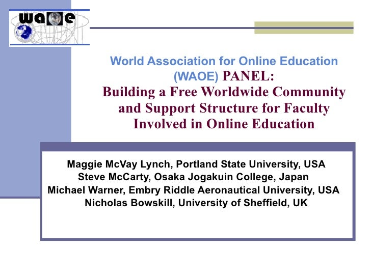 World Association for Online Education (WAOE)  PANEL: Building a Free Worldwide Community and Support Structure for Facult...