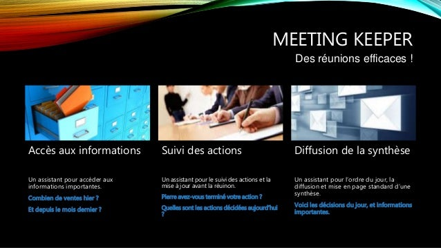 MEETING KEEPER Des réunions efficaces ! Accès aux informations Un assistant pour accéder aux informations importantes. Com...