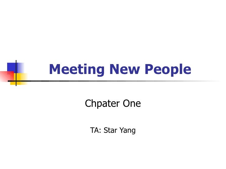 Meeting New People Chpater One TA: Star Yang