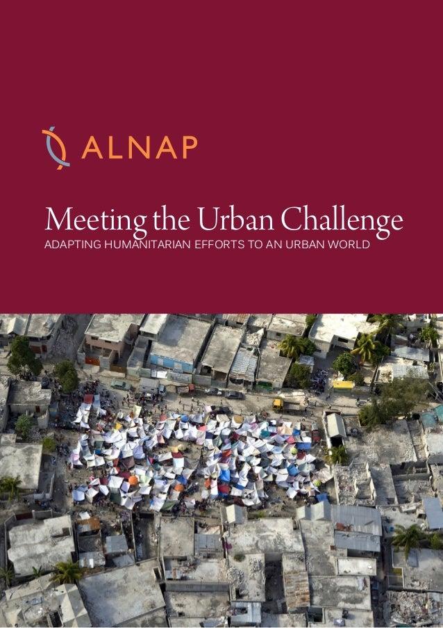 MEETING THE URBAN CHALLENGE 1 Meeting the Urban Challenge ADAPTING HUMANITARIAN EFFORTS TO AN URBAN WORLD