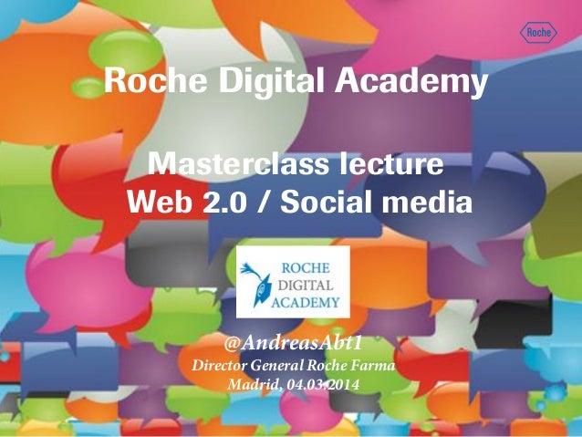 Roche Digital Academy Masterclass lecture Web 2.0 / Social media  @AndreasAbt1 Director General Roche Farma Madrid, 04.03....