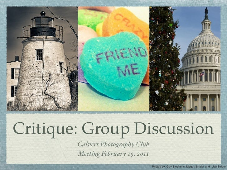 Critique: Group Discussion        Calvert Photography Club        Meeting February 19, 2011                               ...