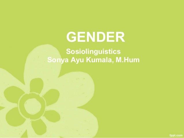 GENDER Sosiolinguistics Sonya Ayu Kumala, M.Hum