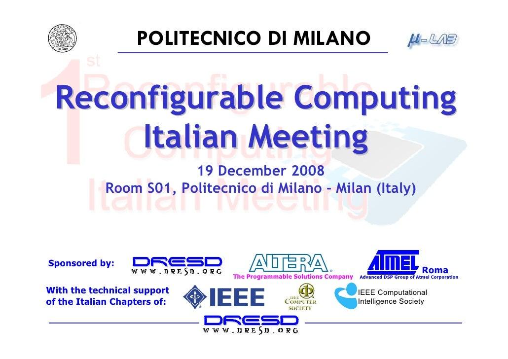 POLITECNICO DI MILANO   Reconfigurable Computing       Italian Meeting                         19 December 2008           ...