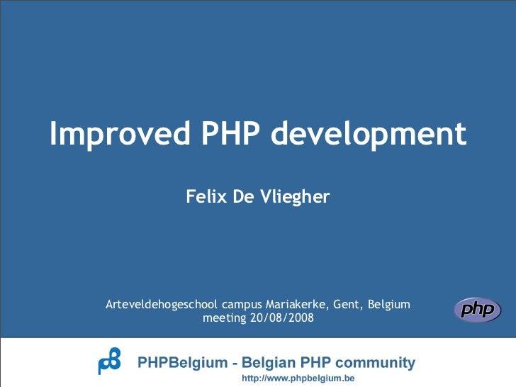 Improved PHP development                 Felix De Vliegher        Arteveldehogeschool campus Mariakerke, Gent, Belgium    ...
