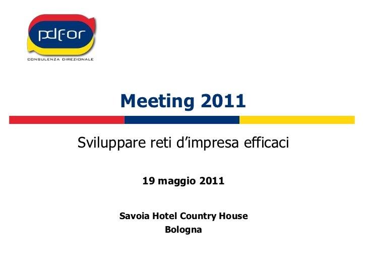 Meeting 2011<br />Sviluppare reti d'impresa efficaci<br />19 maggio 2011<br />Savoia Hotel Country House<br />Bologna<br />