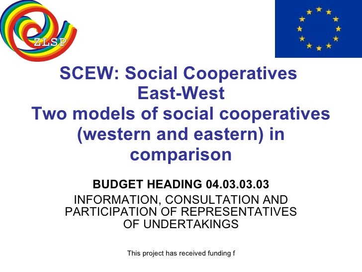 SCEW: Social Cooperatives  East-West Two models of social cooperatives (western and eastern) in comparison BUDGET HEADING ...