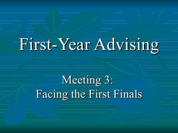 First-Year Advising Meeting 3:  Facing the First Finals