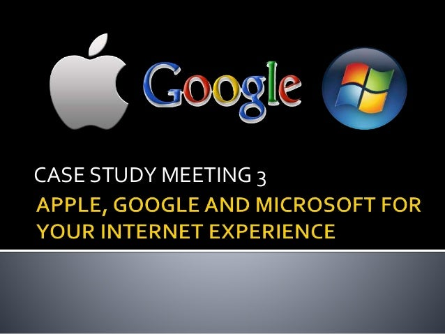 google apple and microsoft struggle for your internet experience case study Transcript of google, apple, and microsoft struggle for your internet experience case study 7: google, apple, and microsoft struggle for your internet experience 1 compare the business models and areas of strength of apple, google, and microsoft the current apple business model follows three.