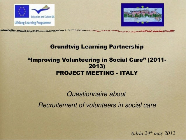 """Grundtvig Learning Partnership """"Improving Volunteering in Social Care"""" (2011- 2013) PROJECT MEETING - ITALY Questionnaire ..."""