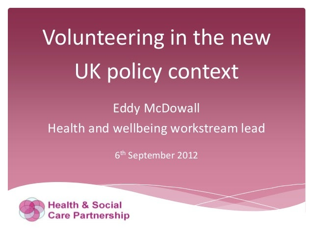 Volunteering in the new   UK policy context           Eddy McDowallHealth and wellbeing workstream lead           6th Sept...