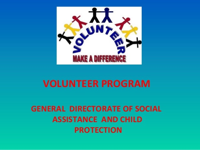 VOLUNTEER PROGRAM GENERAL DIRECTORATE OF SOCIAL ASSISTANCE AND CHILD PROTECTION