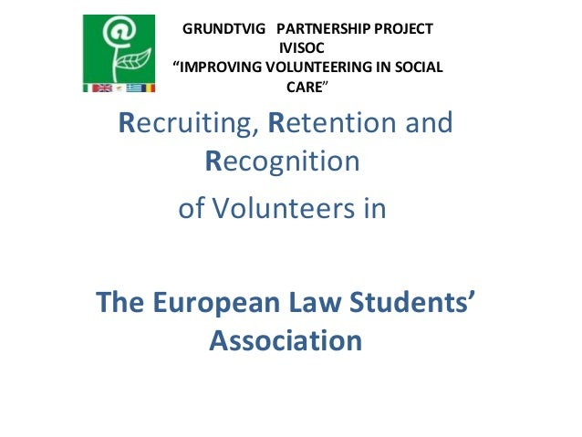 Recruiting, Retention and Recognition of Volunteers in The European Law Students' Association GRUNDTVIG PARTNERSHIP PROJEC...
