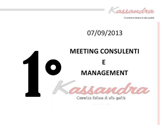 Cosmetica italiana di alta qualità 1° 07/09/2013 MEETING CONSULENTI E MANAGEMENT