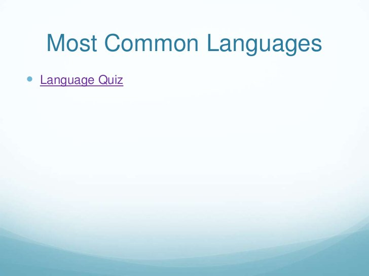 Most Common Languages<br />Language Quiz<br />