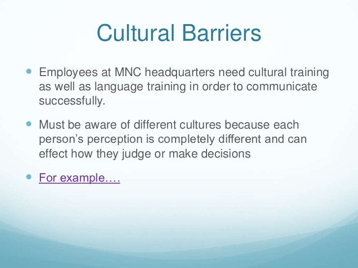 Cultural Barriers<br />Employees at MNC headquarters need cultural training as well as language training in order to commu...