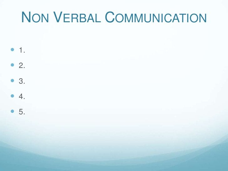 Non Verbal Communication<br />1.<br />2.<br />3.<br />4.<br />5.<br />