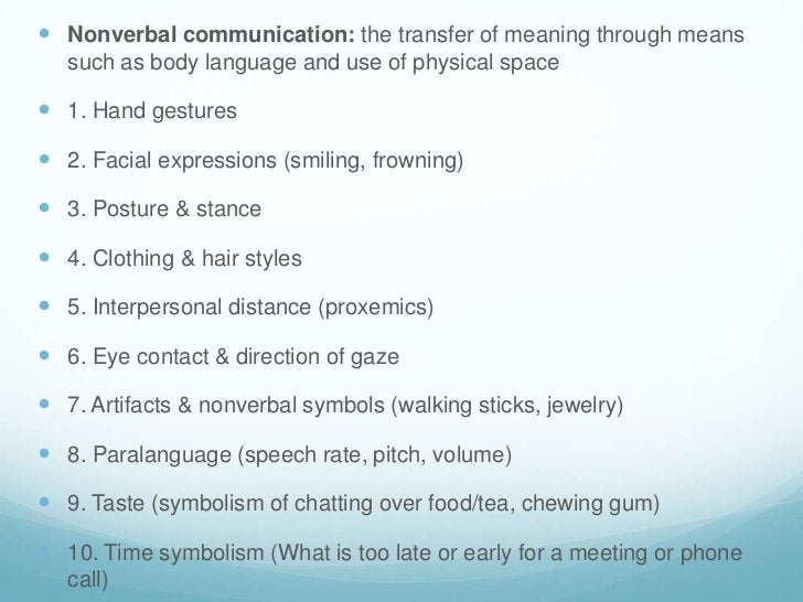 Nonverbal communication: the transfer of meaning through means such as body language and use of physical space<br />1. Han...