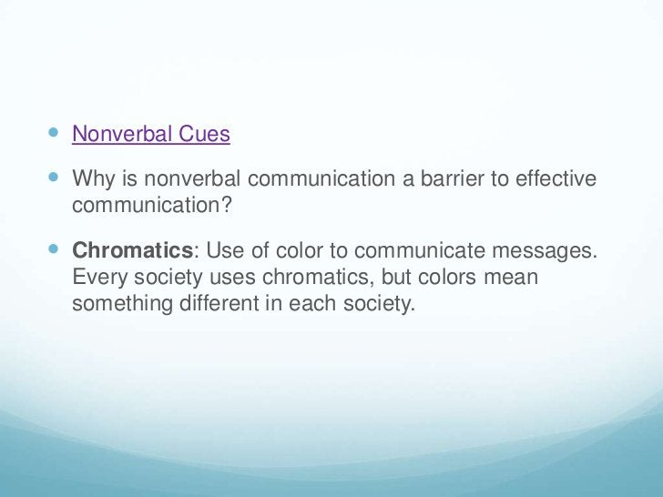 Nonverbal Cues<br />Why is nonverbal communication a barrier to effective communication?<br />Chromatics: Use of color to ...