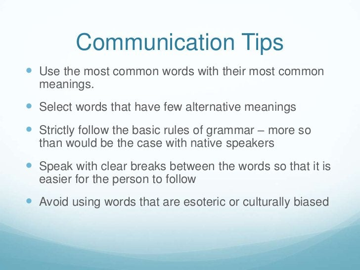 Communication Tips <br />Use the most common words with their most common meanings.<br />Select words that have few altern...