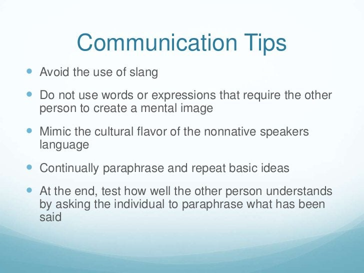 Communication Tips <br />Avoid the use of slang<br />Do not use words or expressions that require the other person to crea...