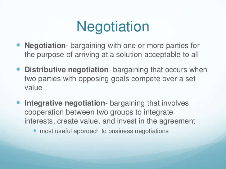 Negotiation<br />Negotiation- bargaining with one or more parties for the purpose of arriving at a solution acceptable to ...