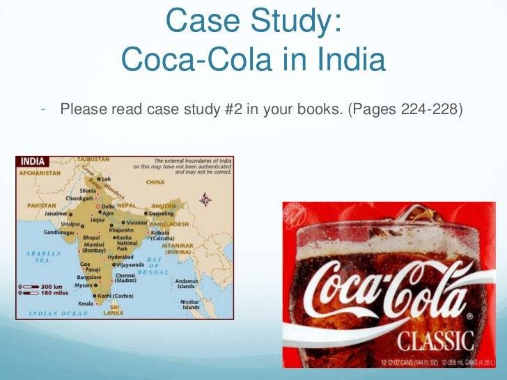 Case Study:Coca-Cola in India<br /><ul><li>Please read case study #2 in your books. (Pages 224-228)</li></li></ul><li>Case...