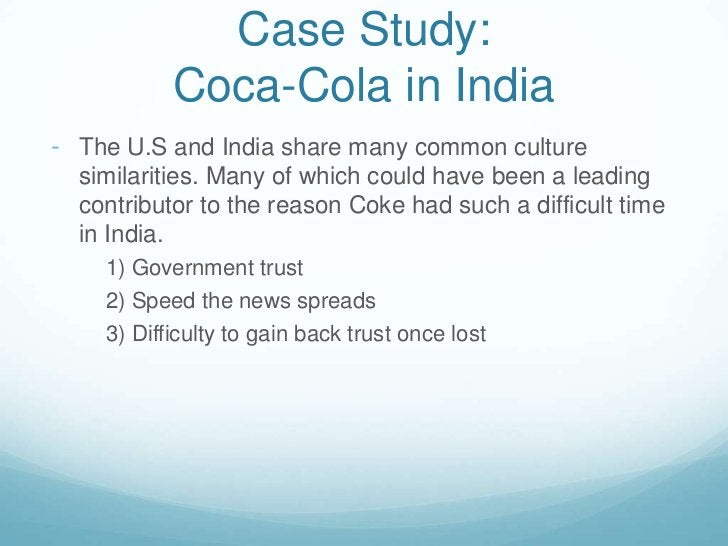 Case Study:Coca-Cola in India<br /><ul><li>Coca-Cola, when first addressed by the issue, decided to take a more defensive ...