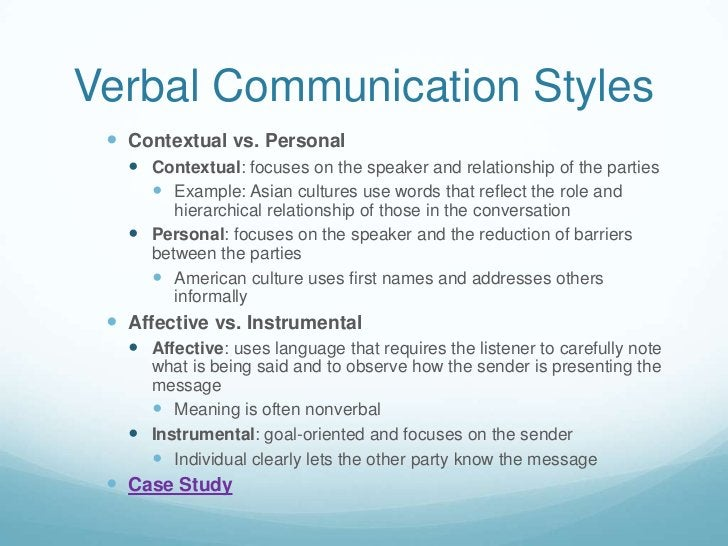 Verbal Communication Styles<br />Contextual vs. Personal<br />Contextual: focuses on the speaker and relationship of the p...