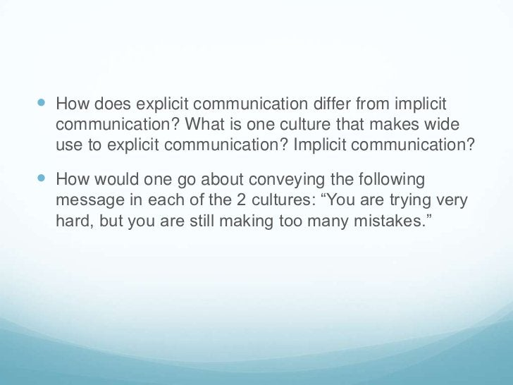 How does explicit communication differ from implicit communication? What is one culture that makes wide use to explicit co...