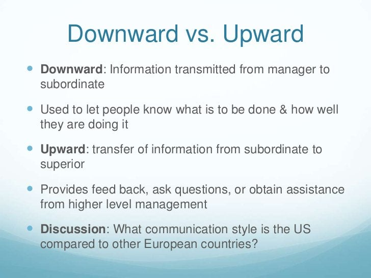 Downward vs. Upward<br />Downward: Information transmitted from manager to subordinate<br />Used to let people know what i...