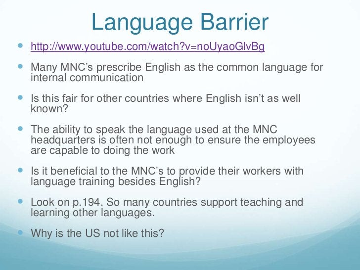 Language Barrier<br />http://www.youtube.com/watch?v=noUyaoGlvBg<br />Many MNC's prescribe English as the common language ...
