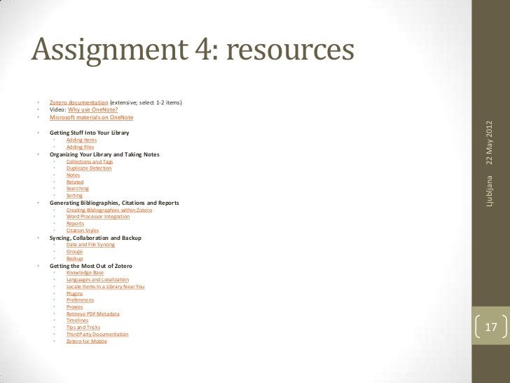 Assignment 4: resources•   Zotero documentation (extensive; select 1-2 items)•   Video: Why use OneNote?•   Microsoft mate...