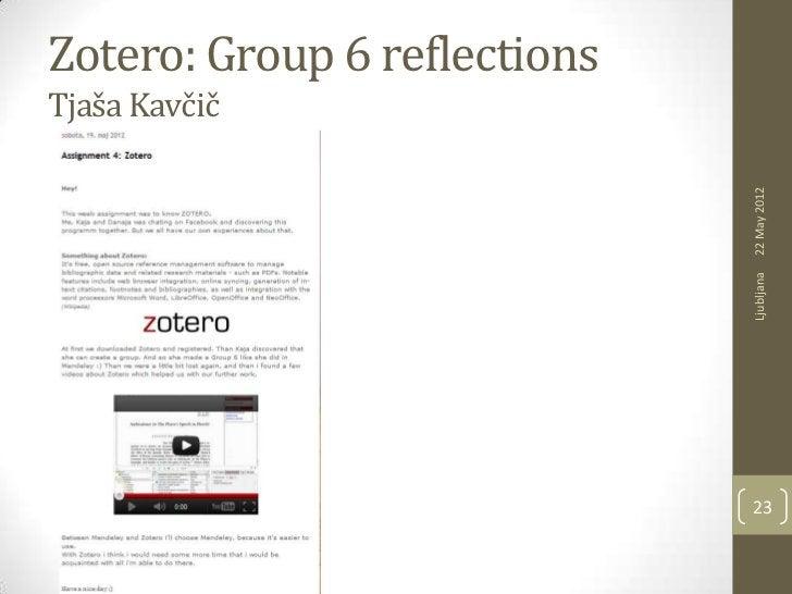 Zotero: Group 6 reflectionsTjaša Kavčič                              22 May 2012                              Ljubljana   ...