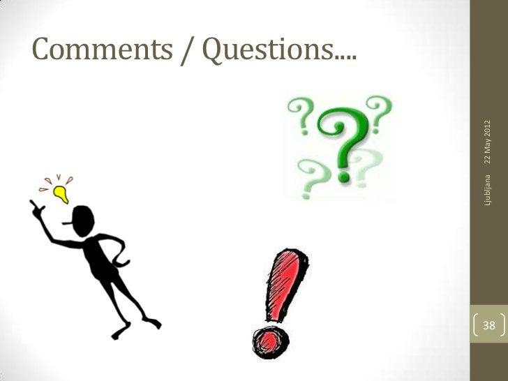 Comments / Questions....                           22 May 2012                           Ljubljana                        ...