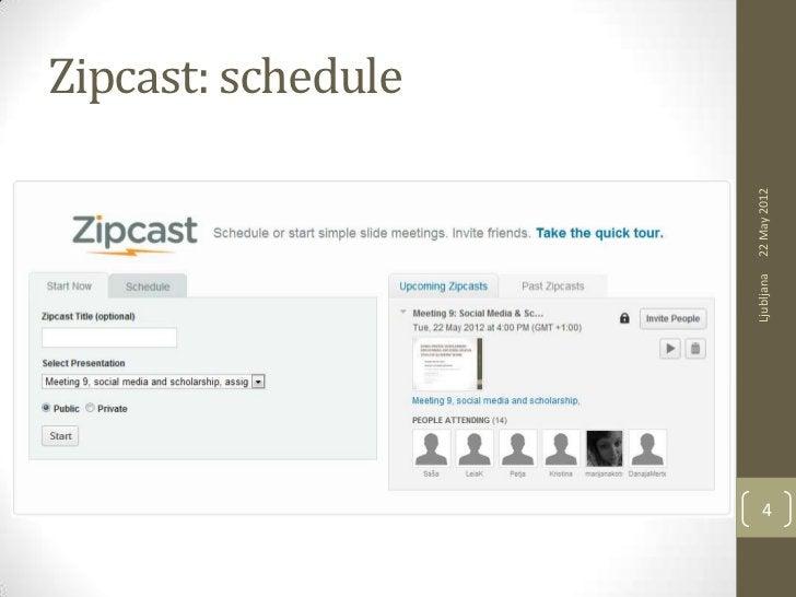 Zipcast: schedule    Ljubljana   22 May 20124